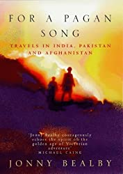 For A Pagan Song: Travels in India, Pakistan and Afghanistan - Journey of Discovery