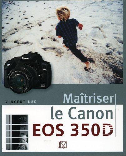 Maîtriser le Canon EOS 350D par Vincent Luc