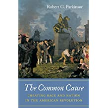 The Common Cause: Creating Race and Nation in the American Revolution (Published by the Omohundro Institute of Early American History and Culture and the ... of North Carolina Press) (English Edition)