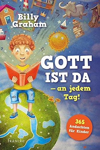 Gott ist da - an jedem Tag!: 365 Andachten für Kinder