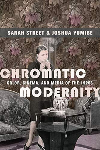 Chromatic Modernity: Color, Cinema, & Media Of The 1920s (Film & Culture Series)