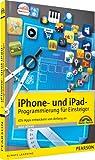 iPhone- und iPad-Programmierung für Einsteiger - iOS-Apps entwickeln von Anfang an (Macintosh Bücher)