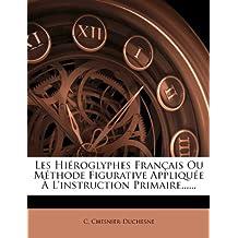 Les Hieroglyphes Francais Ou Methode Figurative Appliquee A L'Instruction Primaire......