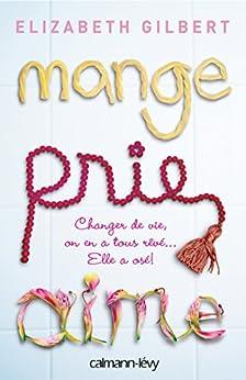 Mange Prie Aime : Changer de vie, on en a tous rêvé... Elle a osé ! (Littérature Etrangère) par [Gilbert, Elizabeth]