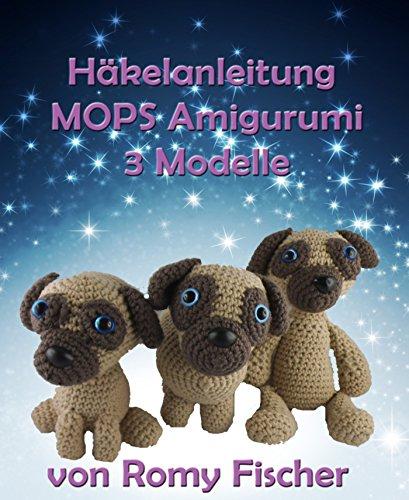 Häkelanleitung MOPS Amigurumi: 3 Modelle (German Edition)