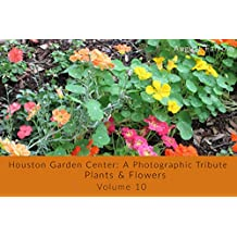 Houston Garden Center: A Photographic Tribute: Plants and Flowers - Volume 10 (Houston Garden Center: Plants) (English Edition)