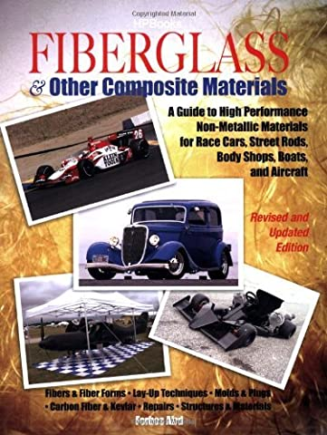 Fiberglass & Other Composite Materials: A Guide to High Performance Non-Metallic Materials for Race Cars, Street Rods, Body Shops, Boats, and Aircraft. by Forbes Aird (2006-12-05)