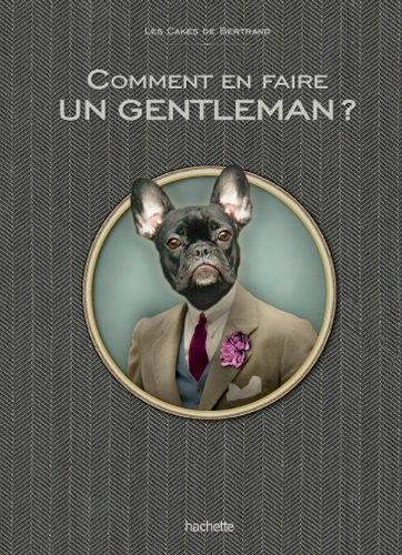 Comment être un vrai gentleman: Les Cakes de Bertrand