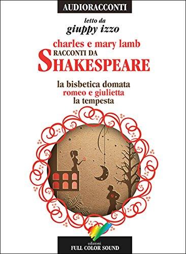 Racconti da Shakespeare. La bisbetica domata-Romeo e Giulietta-La tempesta letto da Giuppy Izzo. Audiolibro. CD Audio