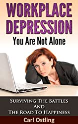 Workplace Depression, You Are Not Alone: Surviving the Battles and the Road to Happiness (bully, stress relief, work stress, harassment, stress techniques, ... stress, reduce stress) (English Edition)