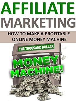 Affiliate Marketing: Your Personal Ticket To Your Very Own Profitable Online Money Machine (Passive income, Email Marketing, Affiliate Marketing, Blogging, ... Make Money Online) (English Edition) par [Brown, Dwayne]