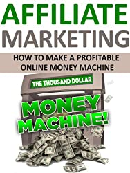 Affiliate Marketing: Your Personal Ticket To Your Very Own Profitable Online Money Machine (Passive income, Email Marketing, Affiliate Marketing, Blogging, ... Make Money Online) (English Edition)
