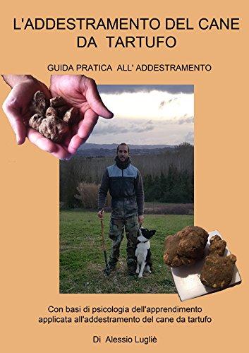 L'addestramento del cane da tartufo: guida pratica all'addestramento, con basi di psicologia dell'apprendimento applicata all'addestramento del cane da tartufo