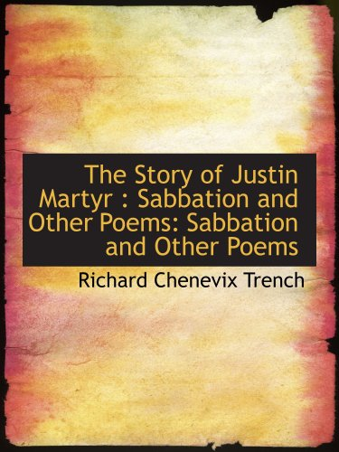 The Story of Justin Martyr : Sabbation and Other Poems: Sabbation and Other Poems