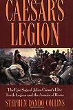 Caesar′s Legion: The Epic Saga of Julius Caesar′s Elite Tenth Legion and the Armies of Rome (Roman Legions)