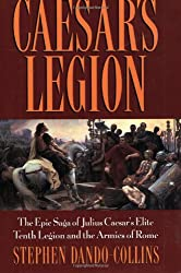 Caesar's Legion: The Epic Saga of Julius Caesar's Elite Tenth Legion and the Armies of Rome (Roman Legions)