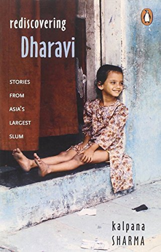 Rediscovering Dharavi: Stories From Asia's Largest Slum by Kalpana Sharma (2000-01-01)