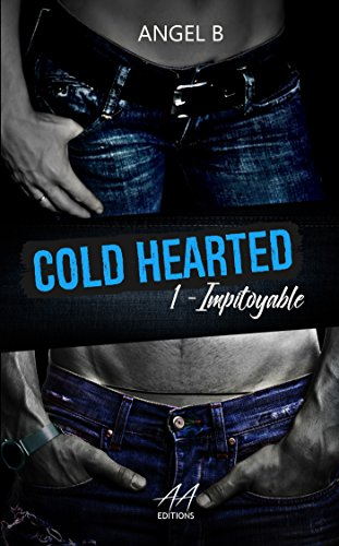 Cold Hearted: Impitoyable par Angel .B
