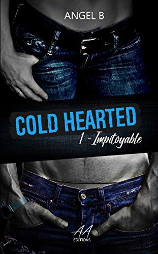 Cold hearted impitoyable: Saison 1 par [.B, Angel]