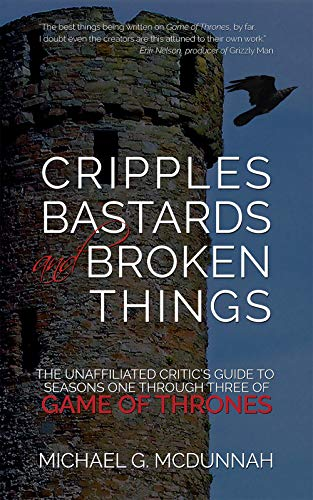 Cripples, Bastards, and Broken Things: The Unaffiliated Critic's Guide to Seasons One through Three of Game of Thrones (English Edition)