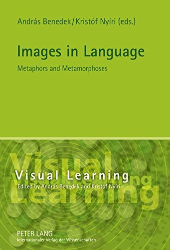 Images in Language: Metaphors and Metamorphoses (Visual Learning)