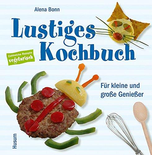 Lustiges Kochbuch für kleine und große Genießer (Vegetarische Druck Kochen)