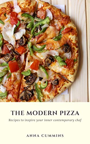 The Modern Pizza: Recipes to inspire your inner contemporary chef (English Edition)