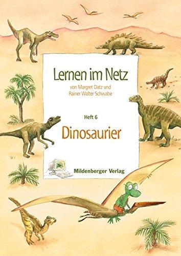 Lernen im Netz: Fächerübergreifende Arbeitsreihe mit dem Schwerpunkt Sachunterricht / Heft 6: Dinosaurier