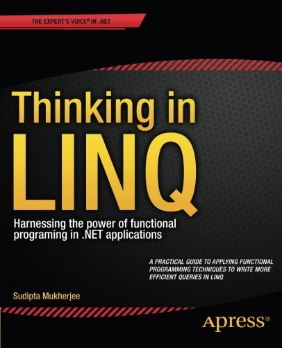 Thinking in LINQ: Harnessing the Power of Functional Programming in .NET Applications 1st edition by Mukherjee , Sudipta (2014) Paperback