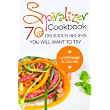 Spiralizer Cookbook: 70 delicious recipes you will want to try: Zoodle Recipes, Fruit & Vegetable Noodles