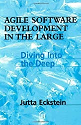Agile Software Development in the Large: Diving Into the Deep by Jutta Eckstein (2004-01-03)