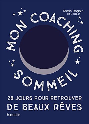Mon coaching sommeil : 28 jours pour retrouver de beaux rêves par From Hachette Pratique