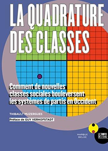 La quadrature des classes : Comment de nouvelles classes sociales bouleversent les systèmes de partis en Occident
