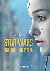 Star Wars, une saga, un mythe, un univers