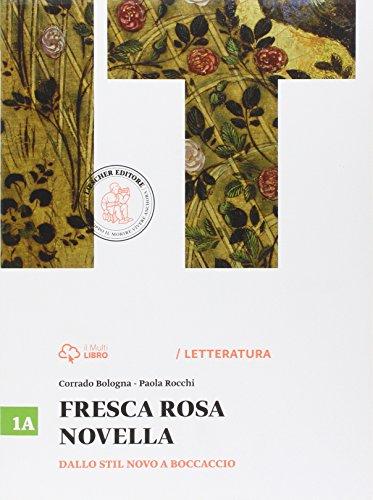 Fresca rosa novella. Vol. 1A: Dallo Stil novo a Boccaccio. Per le Scuole superiori. Con e-book. Con espansione online
