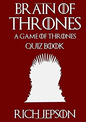 Brain of Thrones - A Game of Thrones Quiz Book