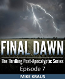 Final Dawn: Episode 7 (The Thrilling Post-Apocalyptic Series)