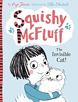 Squishy McFluff: The Invisible Cat! (Squishy McFluff the Invisible Cat Book 1) by [Jones, Pip]