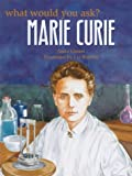 WHAT WOULD YOU ASK CURIE