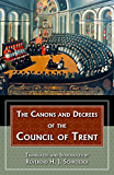 Canons and Decrees of the Council Of Trent: Explains the momentous accomplishments of the Council of Trent. (with Supplemental Reading: A Brief Life of Christ) [Illustrated]