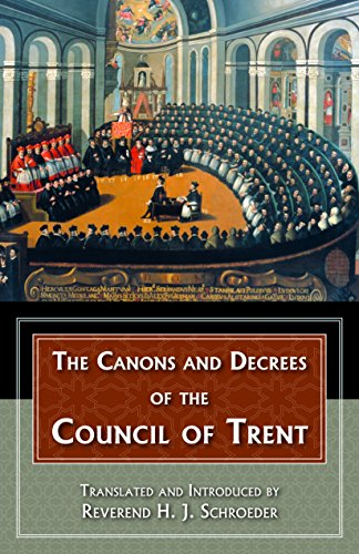 Canons and Decrees of the Council Of Trent: Explains the momentous accomplishments of the Council of Trent. (with Supplemental Reading: A Brief Life of Christ) [Illustrated] (English Edition)