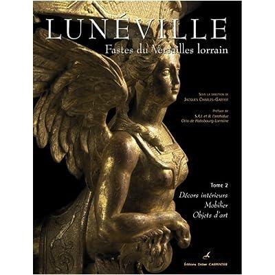 Lunéville, Fastes du Versailles lorrain : Tome 2, Décors intérieurs, mobilier, objets d'art