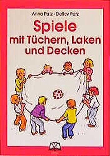 Spiele mit Tüchern, Laken und Decken: Aggressionsfreie Spielformen zur Psychomotorischen Förderung im Kindergarten, Schule und Verein. Spiele mit Tüchern, Laken und Decken