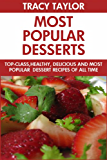 Most Popular Desserts Of All Time: Top 30 Healthy, Popular And All Time Favorite Dessert Recipes You'll Never Ever Forget (English Edition)