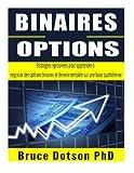 Telecharger Livres BINAIRES Options Strategies eprouvees pour apprendre a negocier des options binaires et devenir rentable sur une base quotidienne (PDF,EPUB,MOBI) gratuits en Francaise