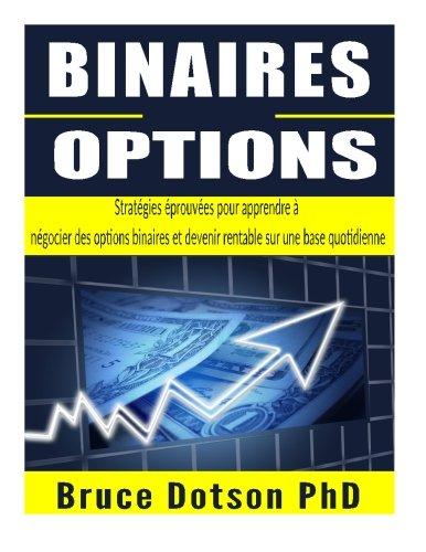 BINAIRES Options: Stratgies prouves pour apprendre  ngocier des options binaires et devenir rentable sur une base quotidienne