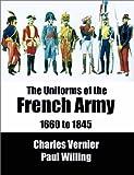 Les Uniformes de l'armée française de 1660 à 1845=The Uniforms of the French Army from 1660 to 1845