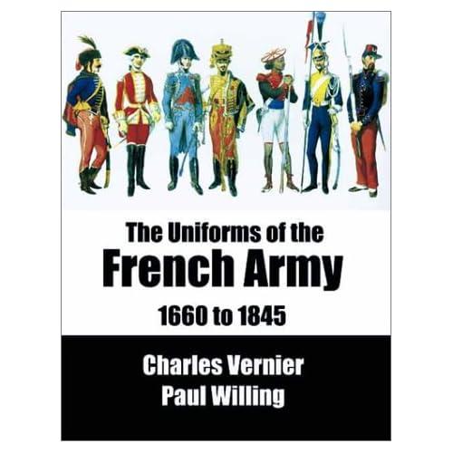 Les Uniformes de l'armée française de 1660 à 1845 = The Uniforms of the French Army from 1660 to 1845