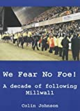 We Fear No Foe! - a Decade Following Millwall