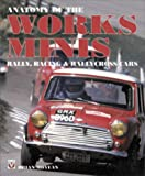 Anatomy of the Works Minis: Rally, Racing and Rallycross Cars (Motorsport Books)